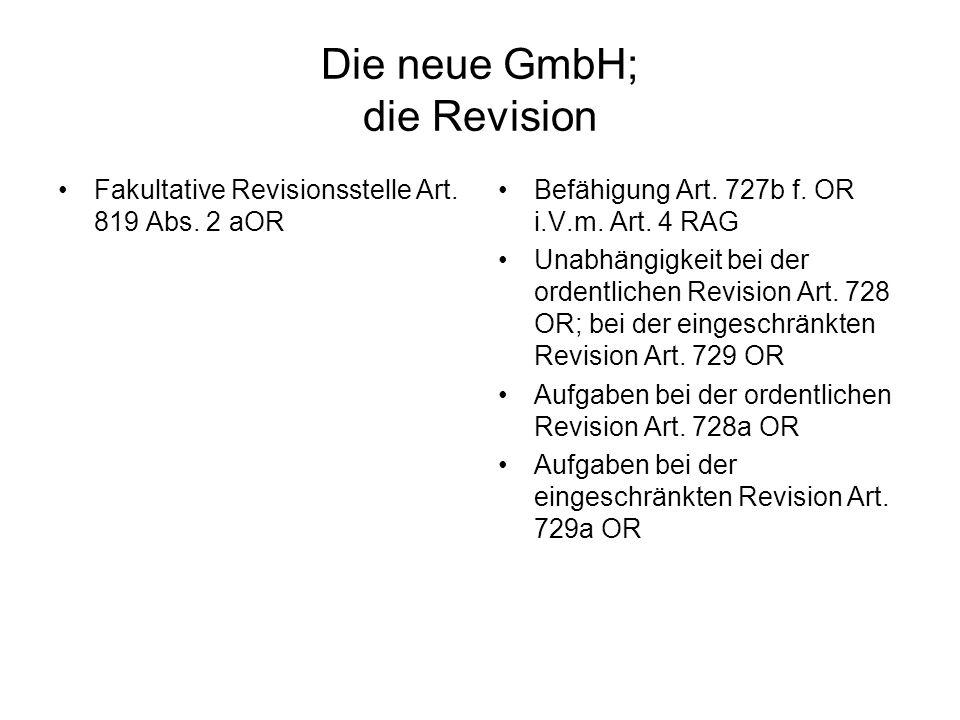 Die neue GmbH; die Revision Fakultative Revisionsstelle Art. 819 Abs. 2 aOR Befähigung Art. 727b f. OR i.V.m. Art. 4 RAG Unabhängigkeit bei der ordent