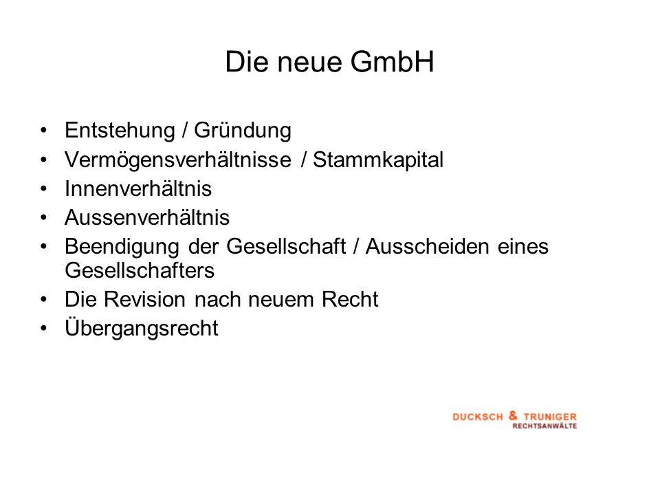Die neue GmbH Entstehung / Gründung Vermögensverhältnisse / Stammkapital Innenverhältnis Aussenverhältnis Beendigung der Gesellschaft / Ausscheiden ei
