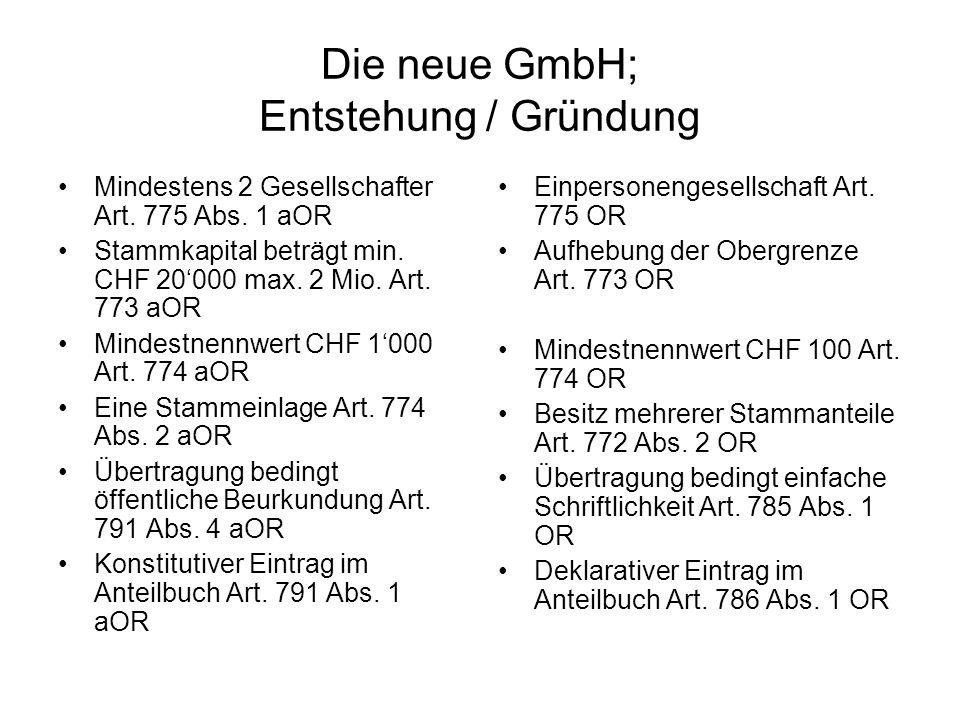Die neue GmbH; Entstehung / Gründung Mindestens 2 Gesellschafter Art. 775 Abs. 1 aOR Stammkapital beträgt min. CHF 20000 max. 2 Mio. Art. 773 aOR Mind