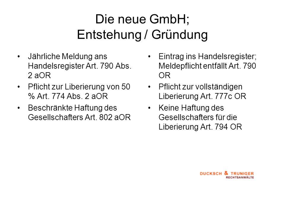 Die neue GmbH; Entstehung / Gründung Jährliche Meldung ans Handelsregister Art. 790 Abs. 2 aOR Pflicht zur Liberierung von 50 % Art. 774 Abs. 2 aOR Be