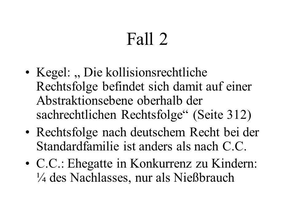 Fall 2 Kegel: Die kollisionsrechtliche Rechtsfolge befindet sich damit auf einer Abstraktionsebene oberhalb der sachrechtlichen Rechtsfolge (Seite 312) Rechtsfolge nach deutschem Recht bei der Standardfamilie ist anders als nach C.C.