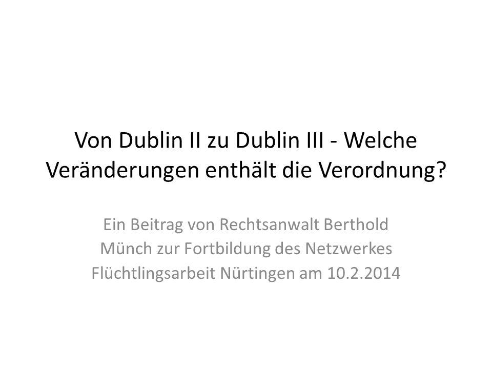 Von Dublin II zu Dublin III - Welche Veränderungen enthält die Verordnung? Ein Beitrag von Rechtsanwalt Berthold Münch zur Fortbildung des Netzwerkes