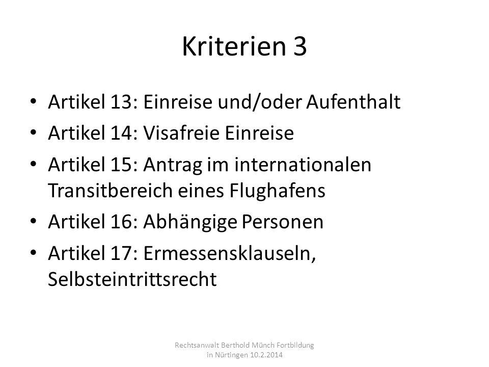 Kriterien 3 Artikel 13: Einreise und/oder Aufenthalt Artikel 14: Visafreie Einreise Artikel 15: Antrag im internationalen Transitbereich eines Flughaf