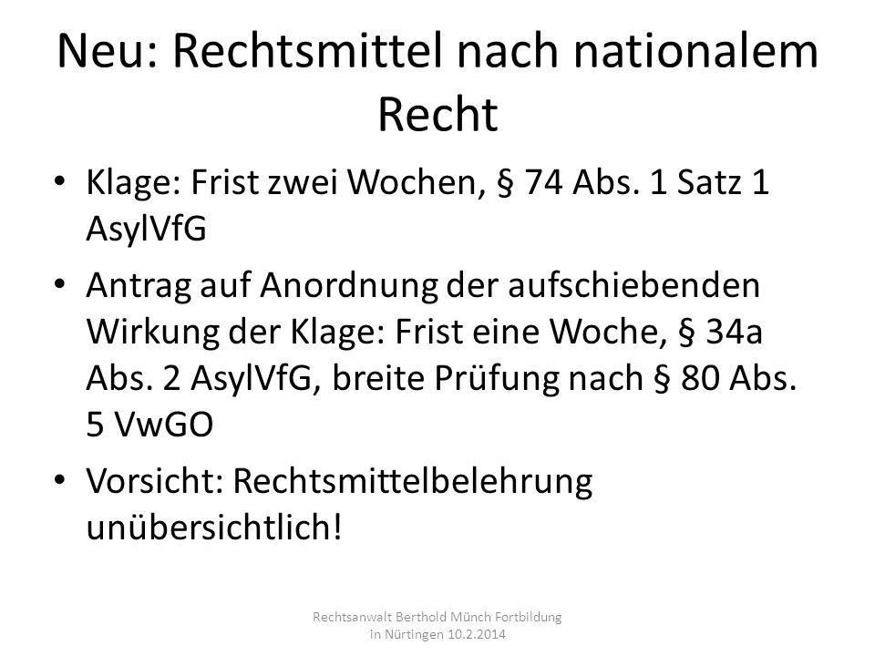 Neu: Rechtsmittel nach nationalem Recht Klage: Frist zwei Wochen, § 74 Abs. 1 Satz 1 AsylVfG Antrag auf Anordnung der aufschiebenden Wirkung der Klage