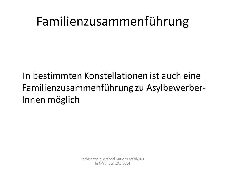 Familienzusammenführung In bestimmten Konstellationen ist auch eine Familienzusammenführung zu Asylbewerber- Innen möglich Rechtsanwalt Berthold Münch
