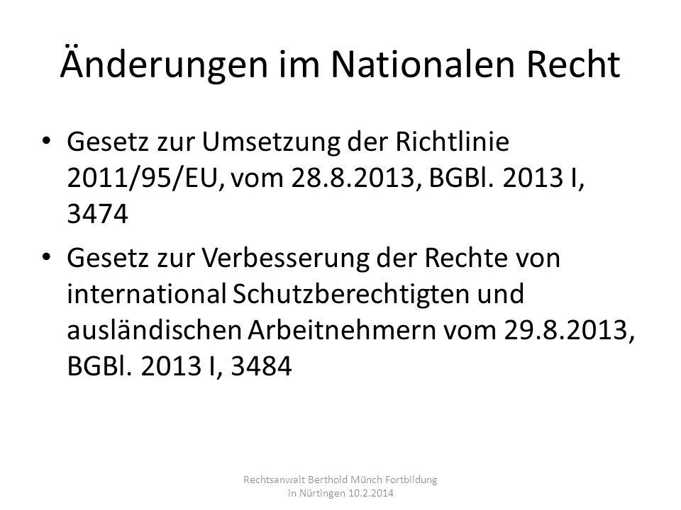 Änderungen im Nationalen Recht Gesetz zur Umsetzung der Richtlinie 2011/95/EU, vom 28.8.2013, BGBl. 2013 I, 3474 Gesetz zur Verbesserung der Rechte vo