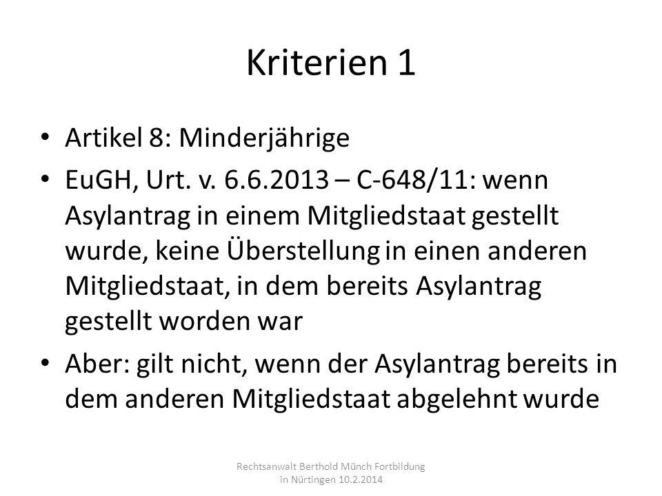 Kriterien 1 Artikel 8: Minderjährige EuGH, Urt. v. 6.6.2013 – C-648/11: wenn Asylantrag in einem Mitgliedstaat gestellt wurde, keine Überstellung in e