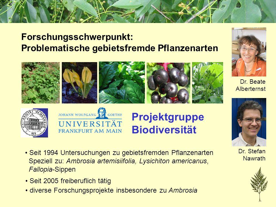 Dr. Beate Alberternst Forschungsschwerpunkt: Problematische gebietsfremde Pflanzenarten Projektgruppe Biodiversität Dr. Stefan Nawrath Seit 1994 Unter
