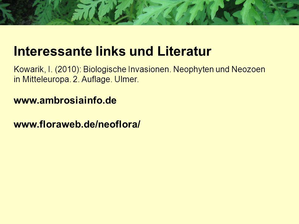 Interessante links und Literatur Kowarik, I. (2010): Biologische Invasionen. Neophyten und Neozoen in Mitteleuropa. 2. Auflage. Ulmer. www.ambrosiainf