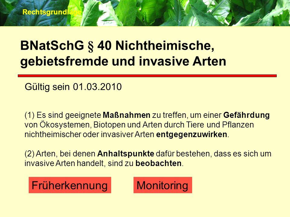 Gültig sein 01.03.2010 BNatSchG § 40 Nichtheimische, gebietsfremde und invasive Arten (1) Es sind geeignete Maßnahmen zu treffen, um einer Gefährdung