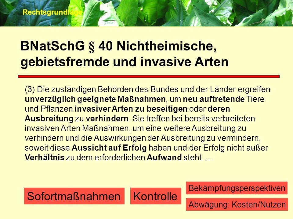 BNatSchG § 40 Nichtheimische, gebietsfremde und invasive Arten (3) Die zuständigen Behörden des Bundes und der Länder ergreifen unverzüglich geeignete