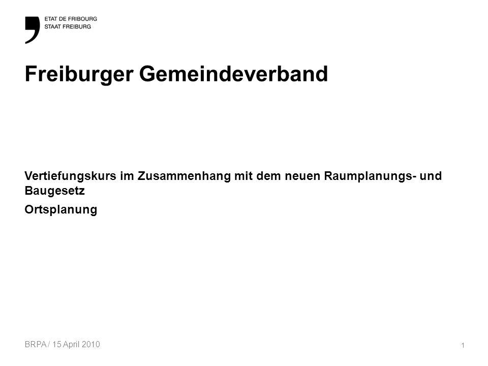 BRPA / 15 April 2010 1 Freiburger Gemeindeverband Vertiefungskurs im Zusammenhang mit dem neuen Raumplanungs- und Baugesetz Ortsplanung