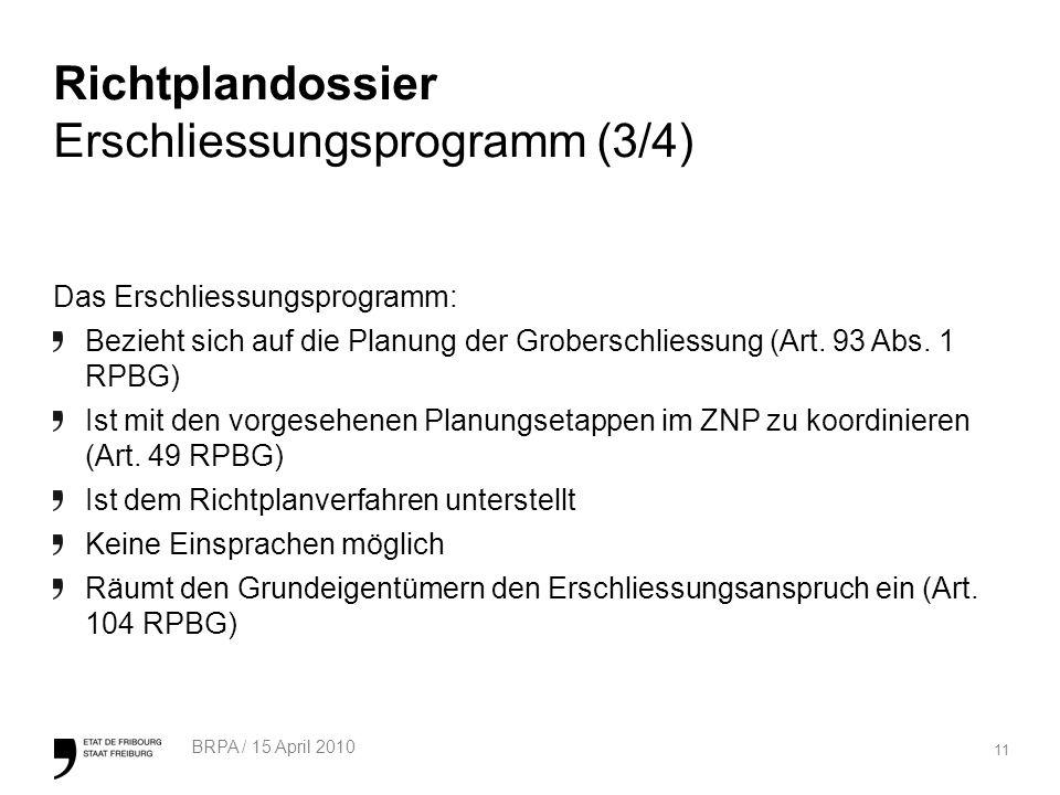 11 BRPA / 15 April 2010 Richtplandossier Erschliessungsprogramm (3/4) Das Erschliessungsprogramm: Bezieht sich auf die Planung der Groberschliessung (Art.