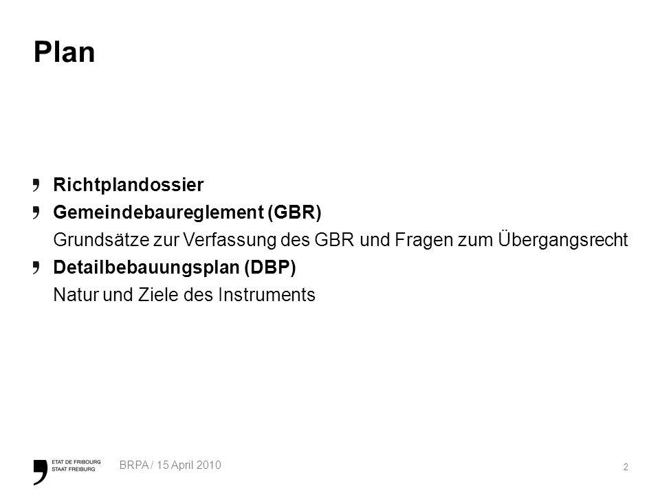 2 BRPA / 15 April 2010 Plan Richtplandossier Gemeindebaureglement (GBR) Grundsätze zur Verfassung des GBR und Fragen zum Übergangsrecht Detailbebauungsplan (DBP) Natur und Ziele des Instruments