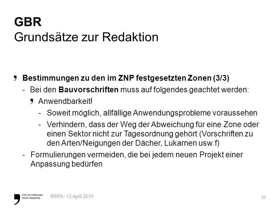 22 BRPA / 15 April 2010 GBR Grundsätze zur Redaktion Bestimmungen zu den im ZNP festgesetzten Zonen (3/3) - Bei den Bauvorschriften muss auf folgendes geachtet werden: Anwendbarkeit.