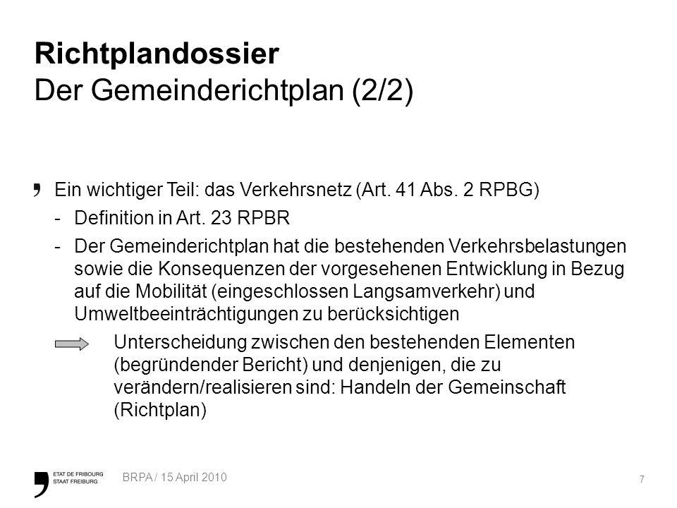 7 BRPA / 15 April 2010 Richtplandossier Der Gemeinderichtplan (2/2) Ein wichtiger Teil: das Verkehrsnetz (Art.
