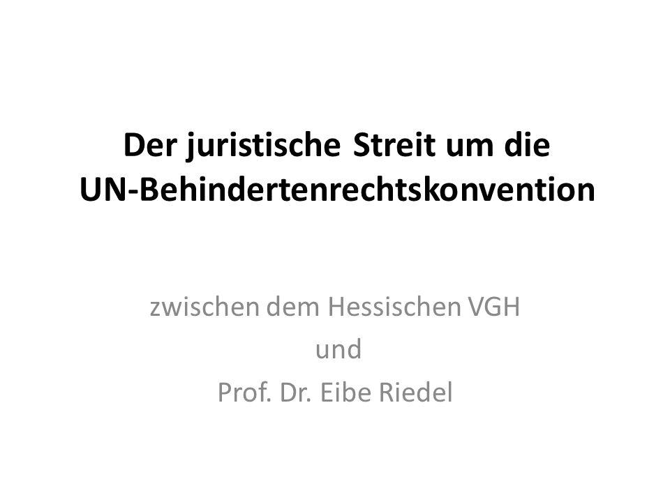 Der juristische Streit um die UN-Behindertenrechtskonvention zwischen dem Hessischen VGH und Prof. Dr. Eibe Riedel