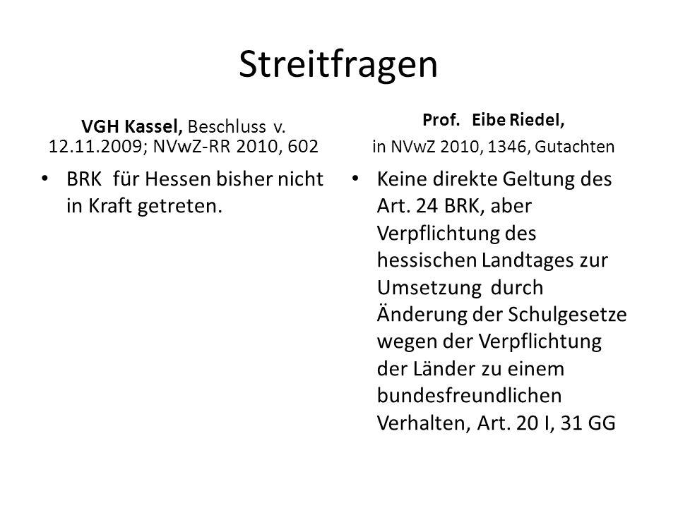 Streitfragen VGH Kassel, Beschluss v. 12.11.2009; NVwZ-RR 2010, 602 BRK für Hessen bisher nicht in Kraft getreten. Prof. Eibe Riedel, in NVwZ 2010, 13