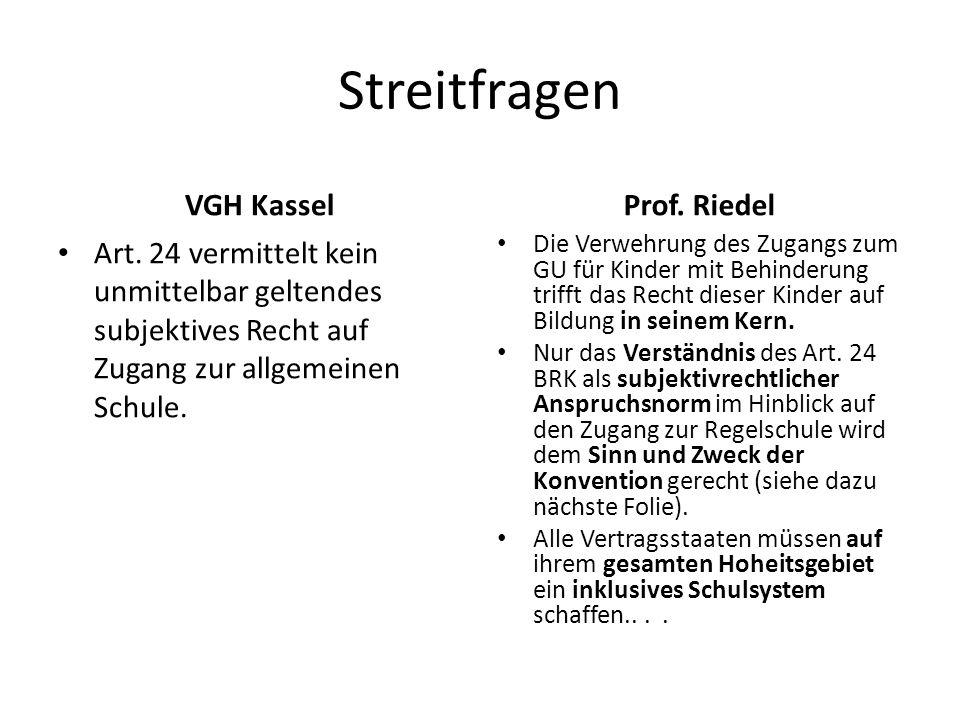 Streitfragen VGH Kassel Art. 24 vermittelt kein unmittelbar geltendes subjektives Recht auf Zugang zur allgemeinen Schule. Prof. Riedel Die Verwehrung