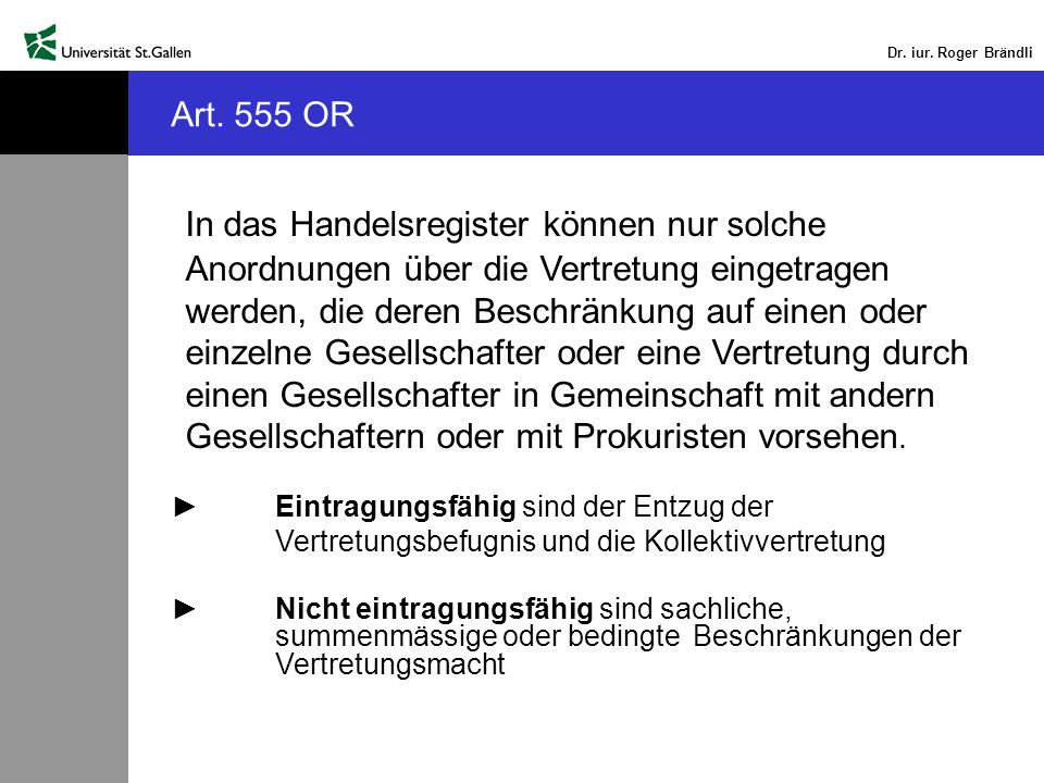 Dr. iur. Roger Brändli In das Handelsregister können nur solche Anordnungen über die Vertretung eingetragen werden, die deren Beschränkung auf einen o
