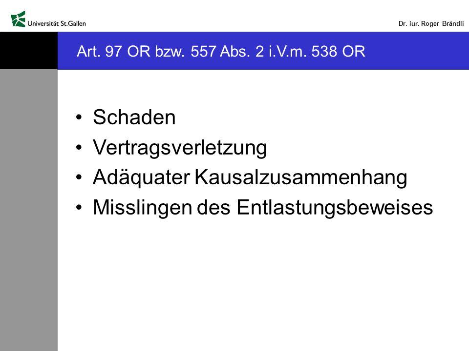 Dr. iur. Roger Brändli Schaden Vertragsverletzung Adäquater Kausalzusammenhang Misslingen des Entlastungsbeweises Art. 97 OR bzw. 557 Abs. 2 i.V.m. 53