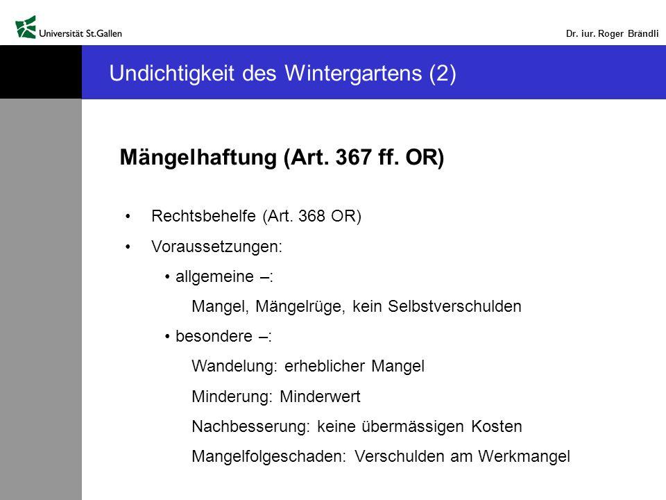 Dr. iur. Roger Brändli Undichtigkeit des Wintergartens (2) Mängelhaftung (Art. 367 ff. OR) Rechtsbehelfe (Art. 368 OR) Voraussetzungen: allgemeine –: