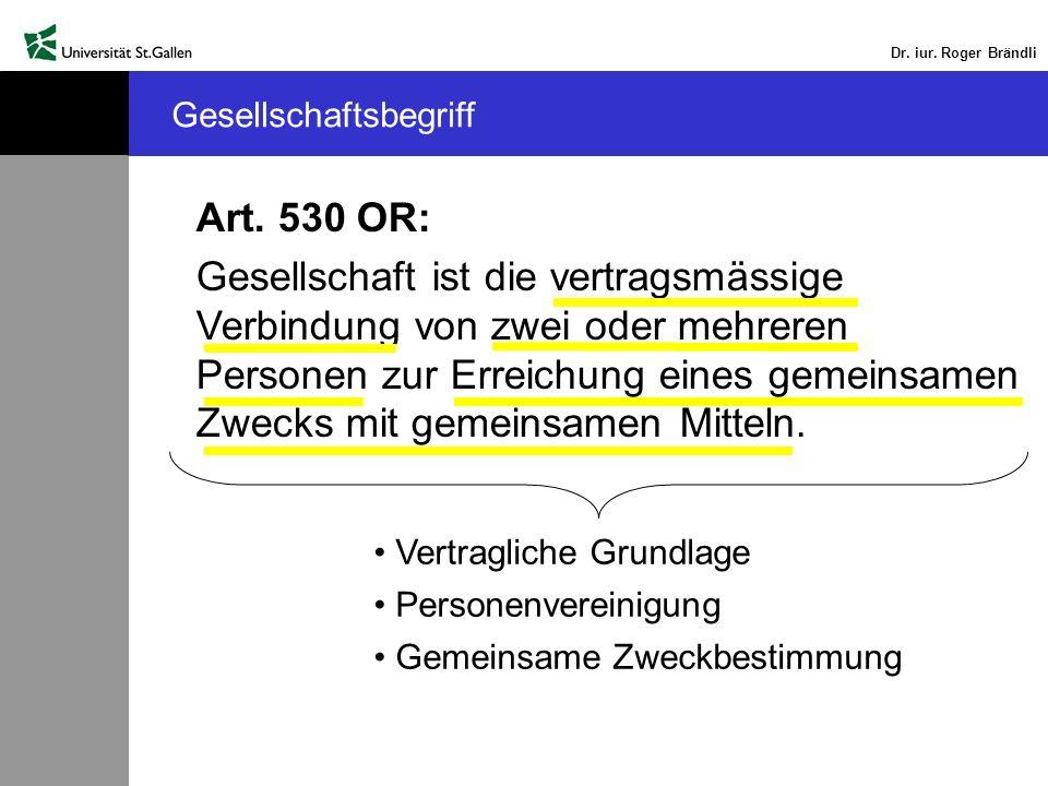 Dr. iur. Roger Brändli Art. 530 OR: Gesellschaft ist die vertragsmässige Verbindung von zwei oder mehreren Personen zur Erreichung eines gemeinsamen Z
