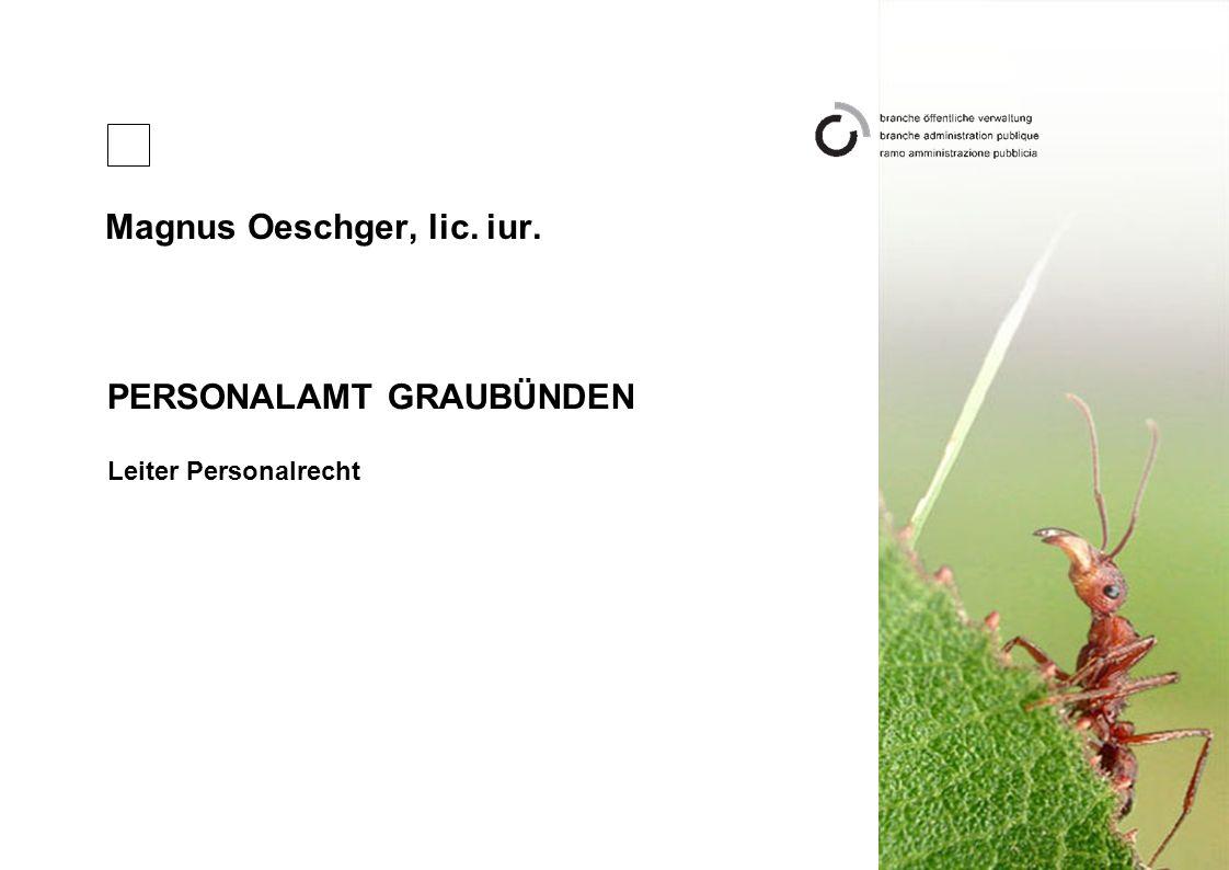 Magnus Oeschger, lic. iur. PERSONALAMT GRAUBÜNDEN Leiter Personalrecht