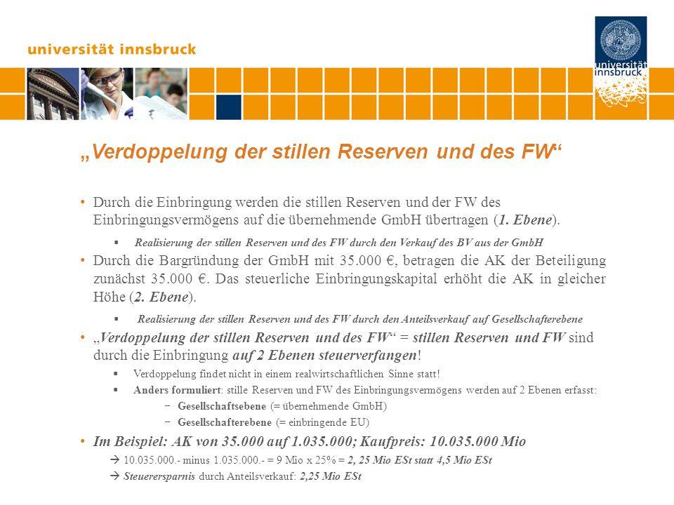 Verdoppelung der stillen Reserven und des FW Durch die Einbringung werden die stillen Reserven und der FW des Einbringungsvermögens auf die übernehmende GmbH übertragen (1.