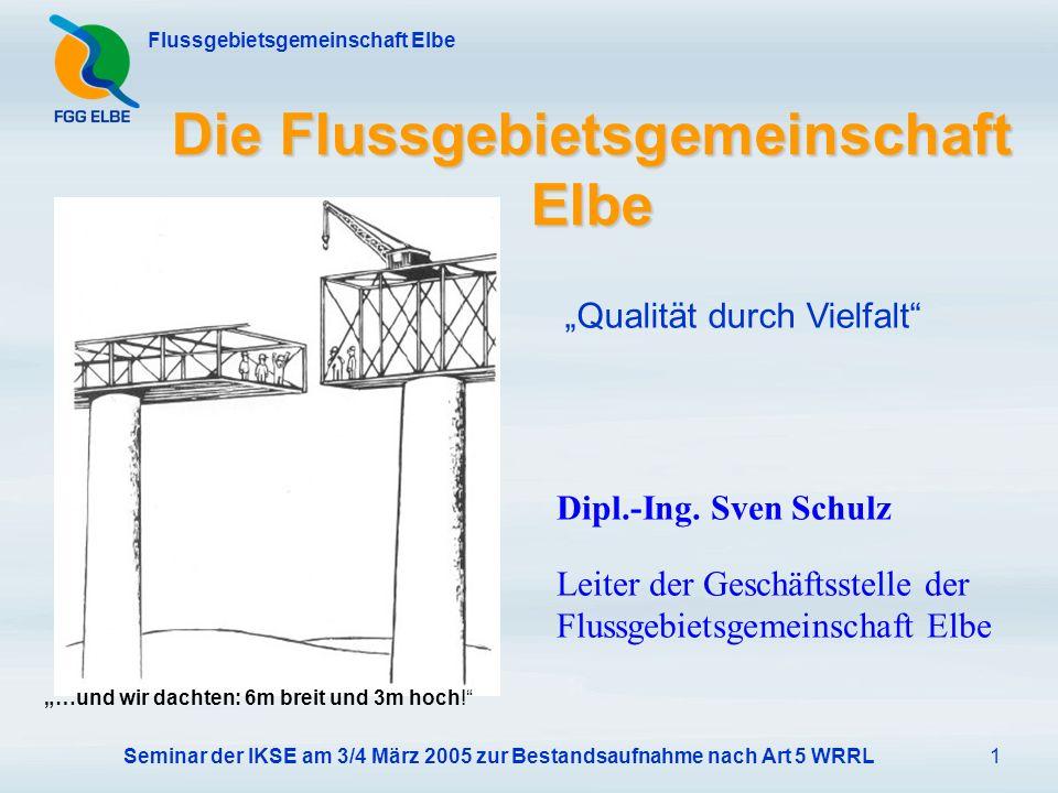 Seminar der IKSE am 3/4 März 2005 zur Bestandsaufnahme nach Art 5 WRRL1 Flussgebietsgemeinschaft Elbe Die Flussgebietsgemeinschaft Elbe Dipl.-Ing.