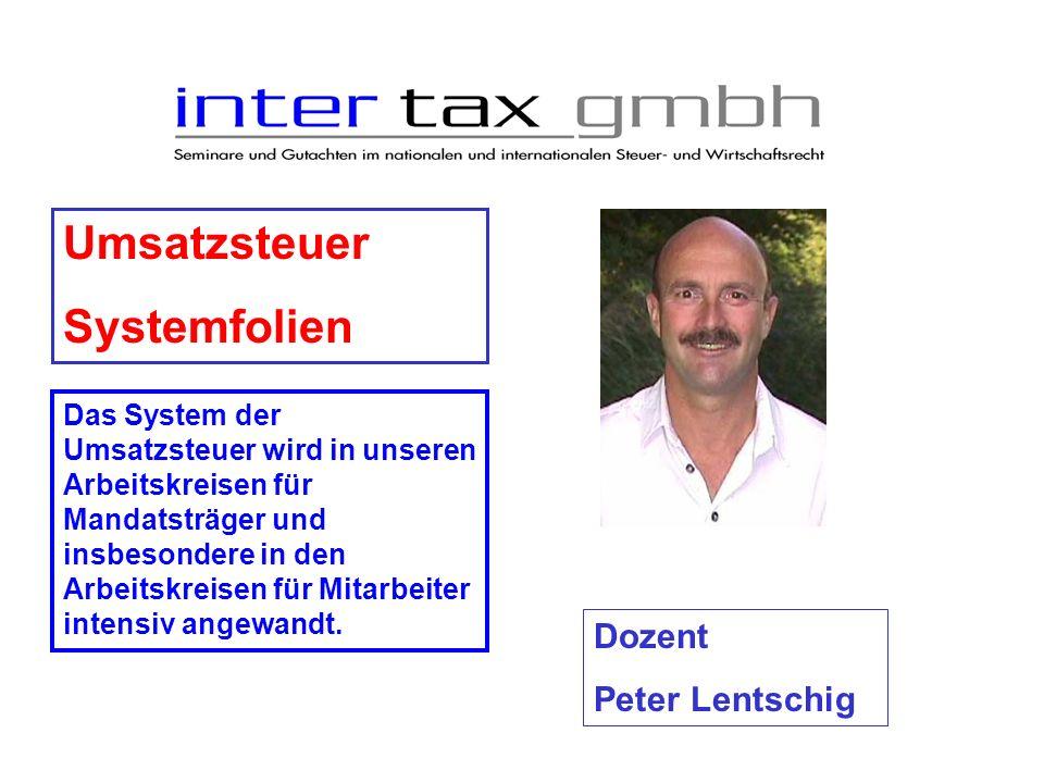 Umsatzsteuer Systemfolien Dozent Peter Lentschig Das System der Umsatzsteuer wird in unseren Arbeitskreisen für Mandatsträger und insbesondere in den Arbeitskreisen für Mitarbeiter intensiv angewandt.
