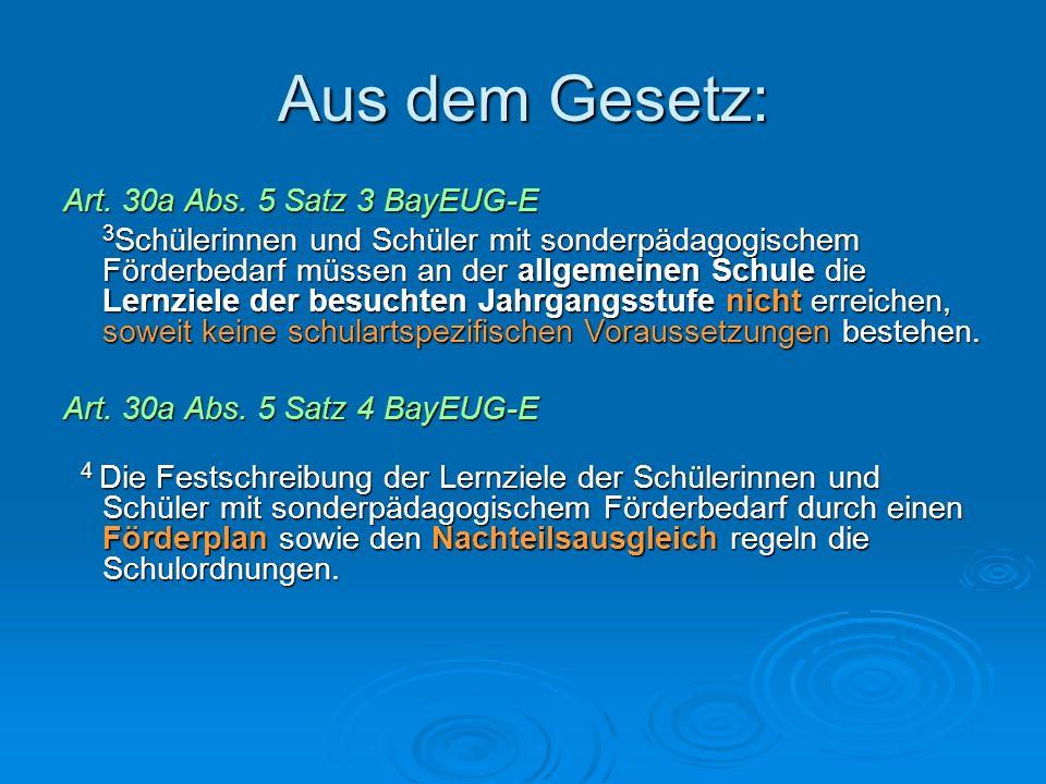 Aus dem Gesetz: Art. 30a Abs. 5 Satz 3 BayEUG-E 3 Schülerinnen und Schüler mit sonderpädagogischem Förderbedarf müssen an der allgemeinen Schule die L