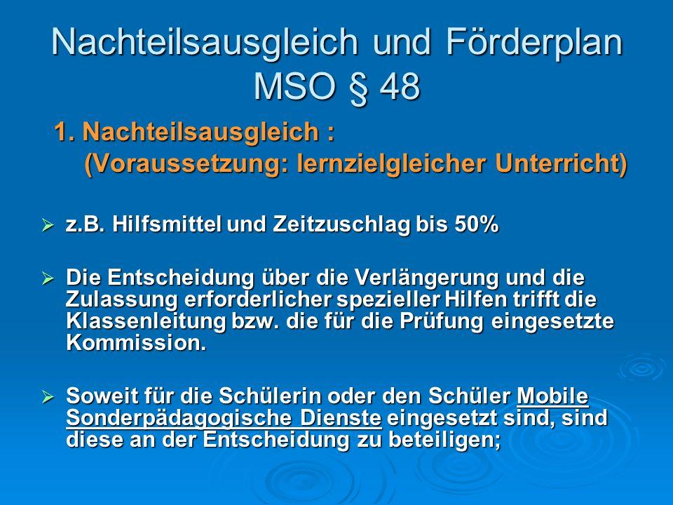 Nachteilsausgleich und Förderplan MSO § 48 1. Nachteilsausgleich : 1. Nachteilsausgleich : (Voraussetzung: lernzielgleicher Unterricht) (Voraussetzung