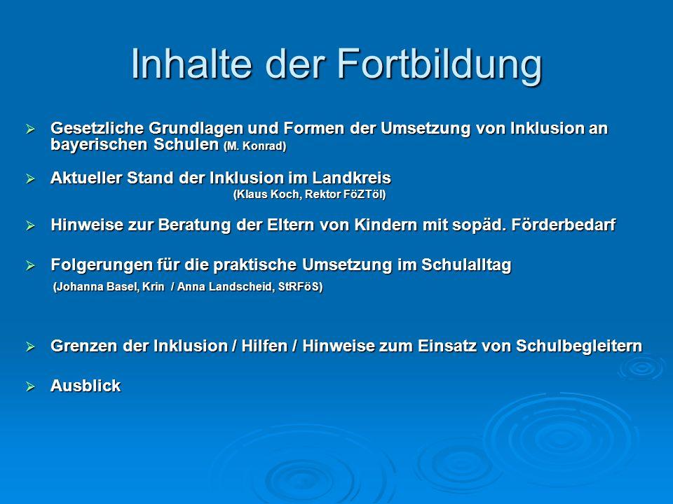 Inhalte der Fortbildung Gesetzliche Grundlagen und Formen der Umsetzung von Inklusion an bayerischen Schulen (M. Konrad) Gesetzliche Grundlagen und Fo