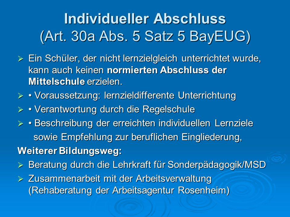 Individueller Abschluss (Art. 30a Abs. 5 Satz 5 BayEUG) Ein Schüler, der nicht lernzielgleich unterrichtet wurde, kann auch keinen normierten Abschlus