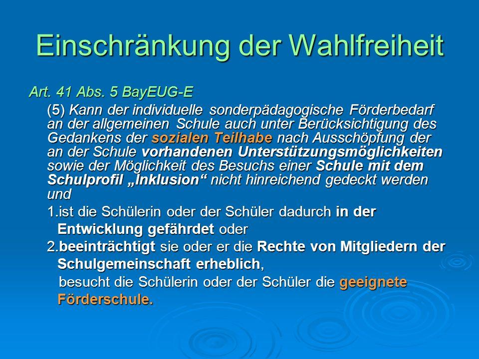 Einschränkung der Wahlfreiheit Art. 41 Abs. 5 BayEUG-E (5) Kann der individuelle sonderpädagogische Förderbedarf an der allgemeinen Schule auch unter