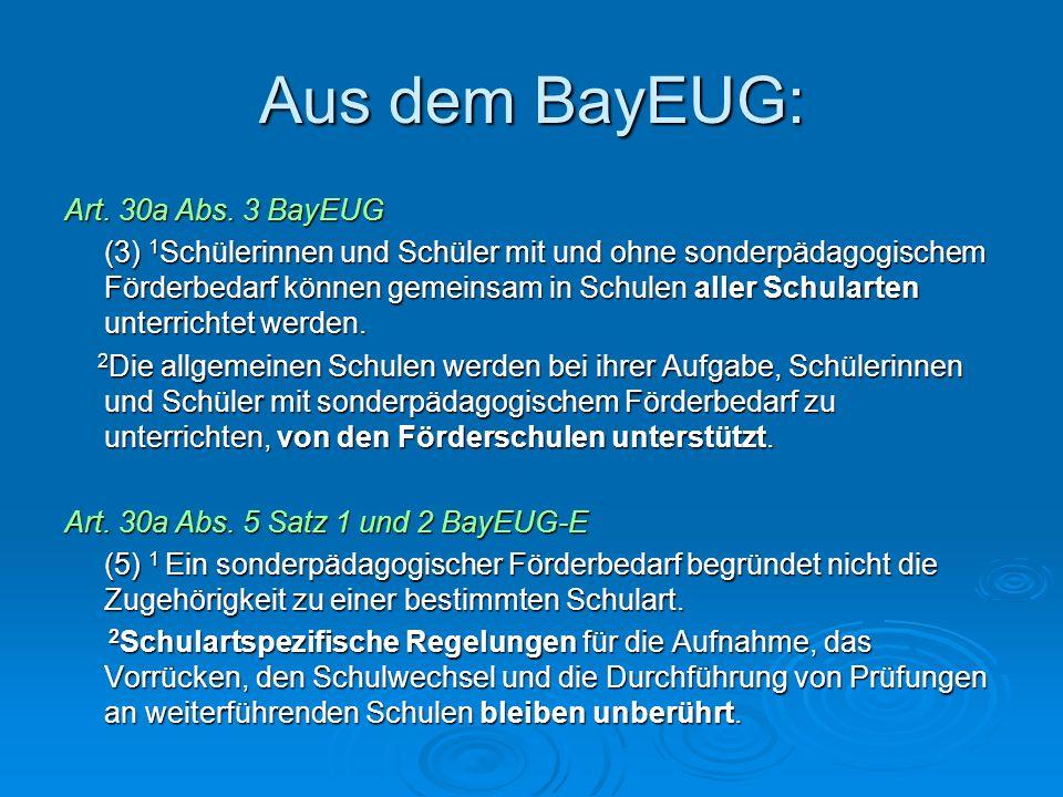 Aus dem BayEUG: Art. 30a Abs. 3 BayEUG (3) 1 Schülerinnen und Schüler mit und ohne sonderpädagogischem Förderbedarf können gemeinsam in Schulen aller