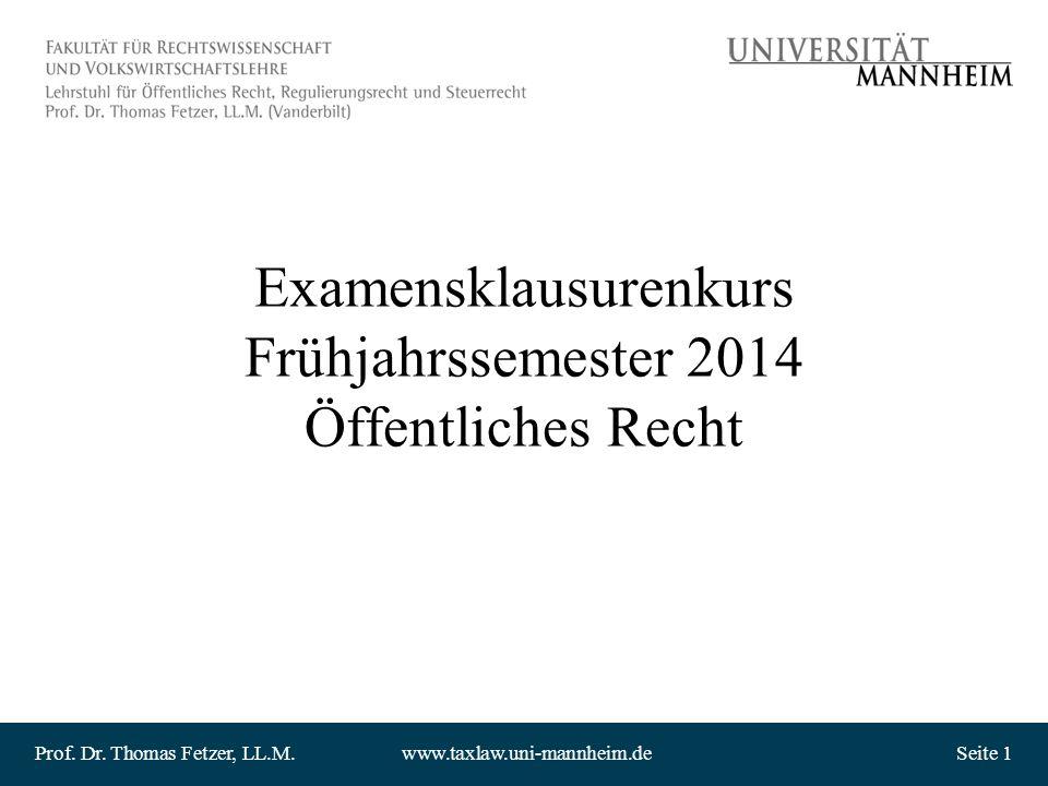 Prof. Dr. Thomas Fetzer, LL.M.www.taxlaw.uni-mannheim.deSeite 1 Examensklausurenkurs Frühjahrssemester 2014 Öffentliches Recht