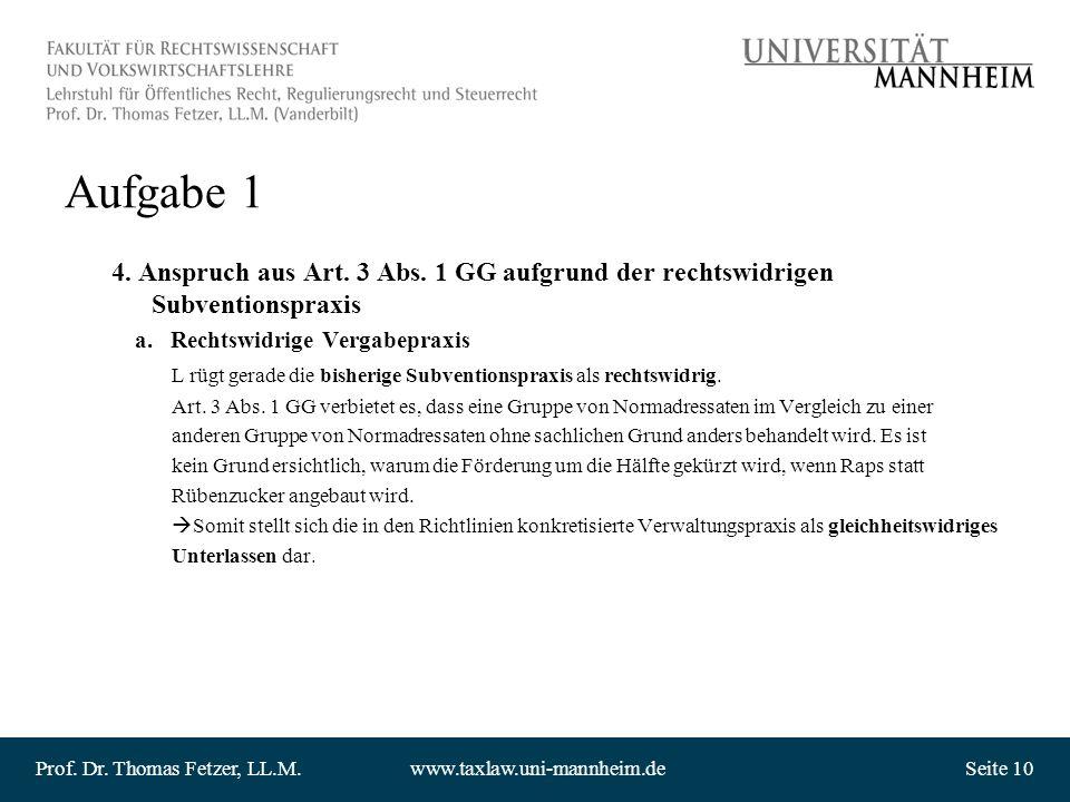 Prof. Dr. Thomas Fetzer, LL.M.www.taxlaw.uni-mannheim.deSeite 10 Aufgabe 1 4. Anspruch aus Art. 3 Abs. 1 GG aufgrund der rechtswidrigen Subventionspra