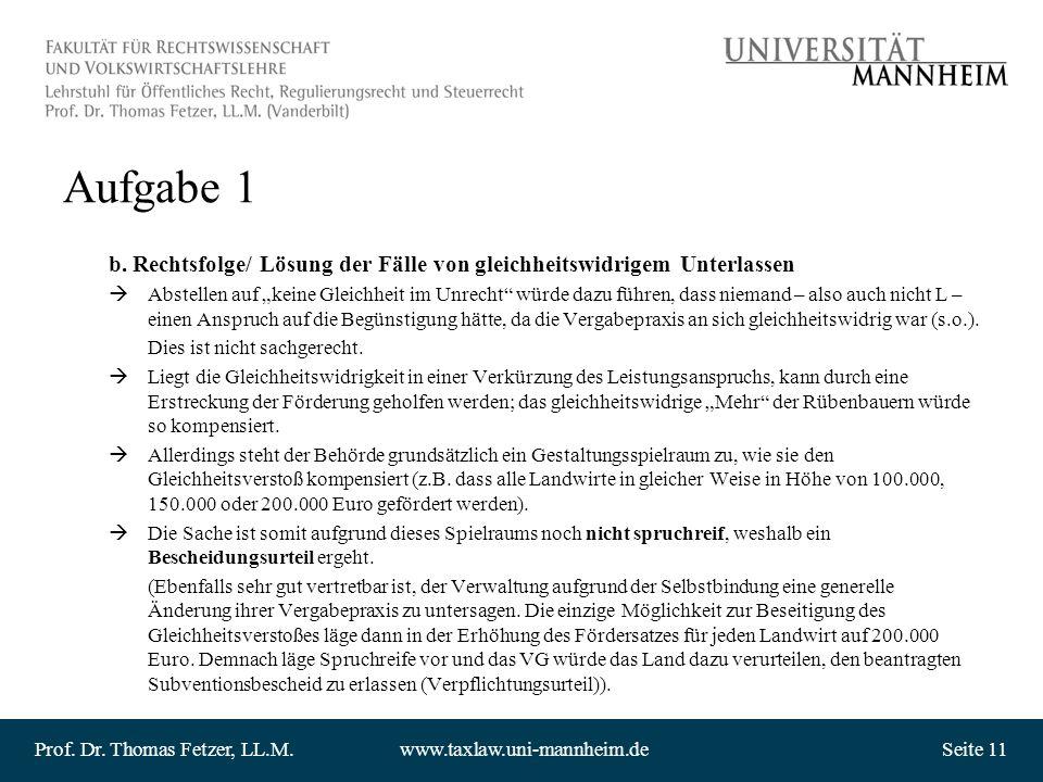 Prof. Dr. Thomas Fetzer, LL.M.www.taxlaw.uni-mannheim.deSeite 11 Aufgabe 1 b. Rechtsfolge/ Lösung der Fälle von gleichheitswidrigem Unterlassen Abstel