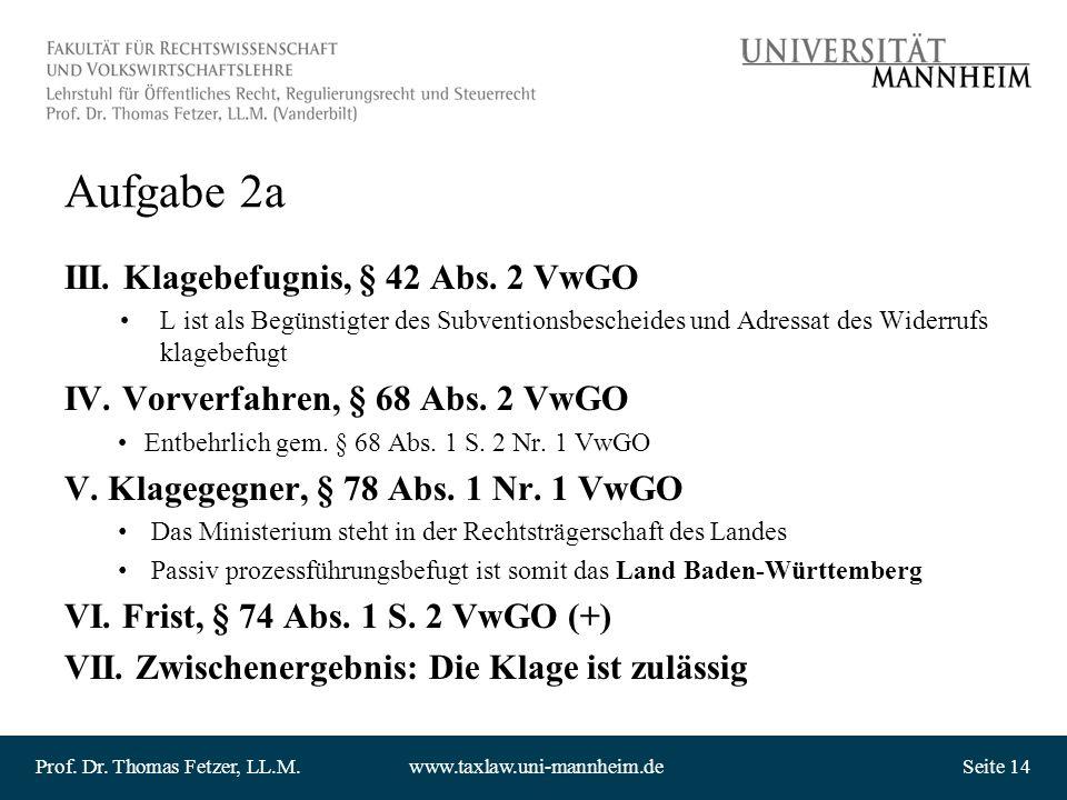 Prof. Dr. Thomas Fetzer, LL.M.www.taxlaw.uni-mannheim.deSeite 14 Aufgabe 2a III. Klagebefugnis, § 42 Abs. 2 VwGO L ist als Begünstigter des Subvention