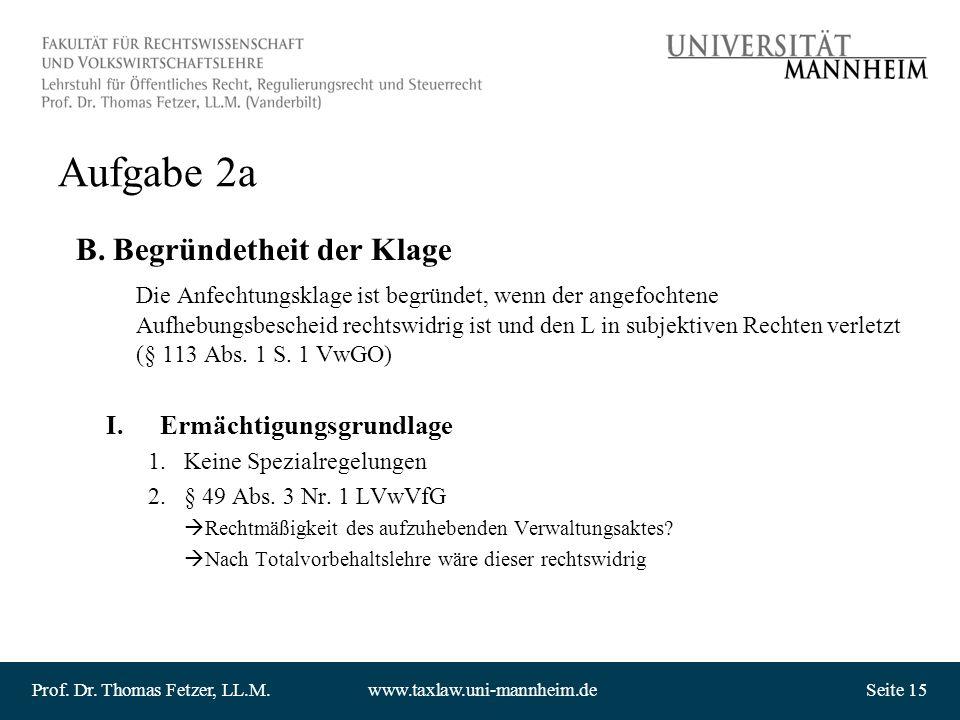 Prof. Dr. Thomas Fetzer, LL.M.www.taxlaw.uni-mannheim.deSeite 15 Aufgabe 2a B. Begründetheit der Klage Die Anfechtungsklage ist begründet, wenn der an