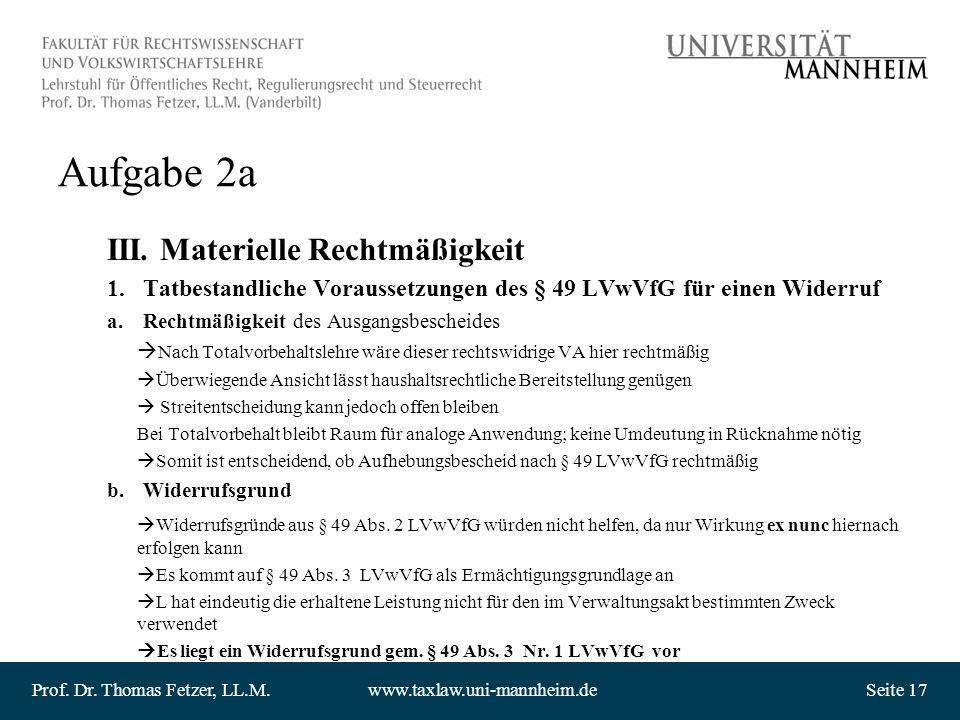 Prof. Dr. Thomas Fetzer, LL.M.www.taxlaw.uni-mannheim.deSeite 17 Aufgabe 2a III. Materielle Rechtmäßigkeit 1.Tatbestandliche Voraussetzungen des § 49