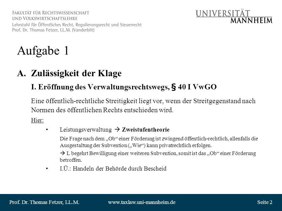 Prof. Dr. Thomas Fetzer, LL.M.www.taxlaw.uni-mannheim.deSeite 2 Aufgabe 1 A.Zulässigkeit der Klage I. Eröffnung des Verwaltungsrechtswegs, § 40 I VwGO