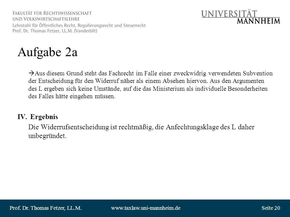 Prof. Dr. Thomas Fetzer, LL.M.www.taxlaw.uni-mannheim.deSeite 20 Aufgabe 2a Aus diesem Grund steht das Fachrecht im Falle einer zweckwidrig verwendete