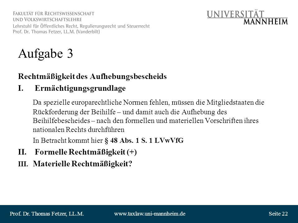 Prof. Dr. Thomas Fetzer, LL.M.www.taxlaw.uni-mannheim.deSeite 22 Aufgabe 3 Rechtmäßigkeit des Aufhebungsbescheids I.Ermächtigungsgrundlage Da speziell