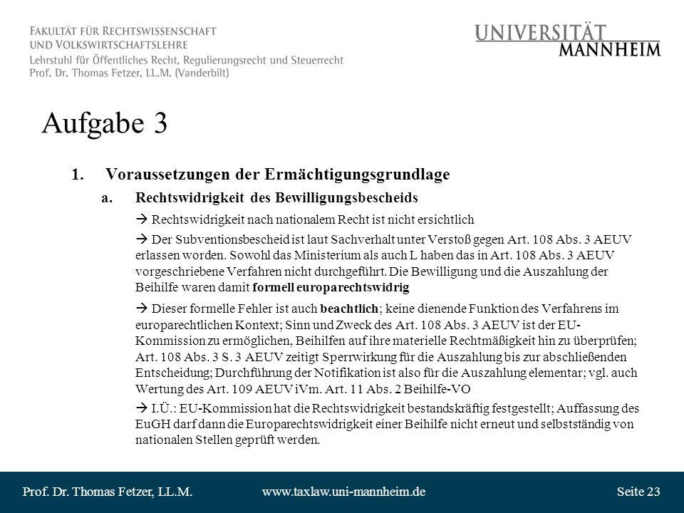 Prof. Dr. Thomas Fetzer, LL.M.www.taxlaw.uni-mannheim.deSeite 23 Aufgabe 3 1.Voraussetzungen der Ermächtigungsgrundlage a.Rechtswidrigkeit des Bewilli