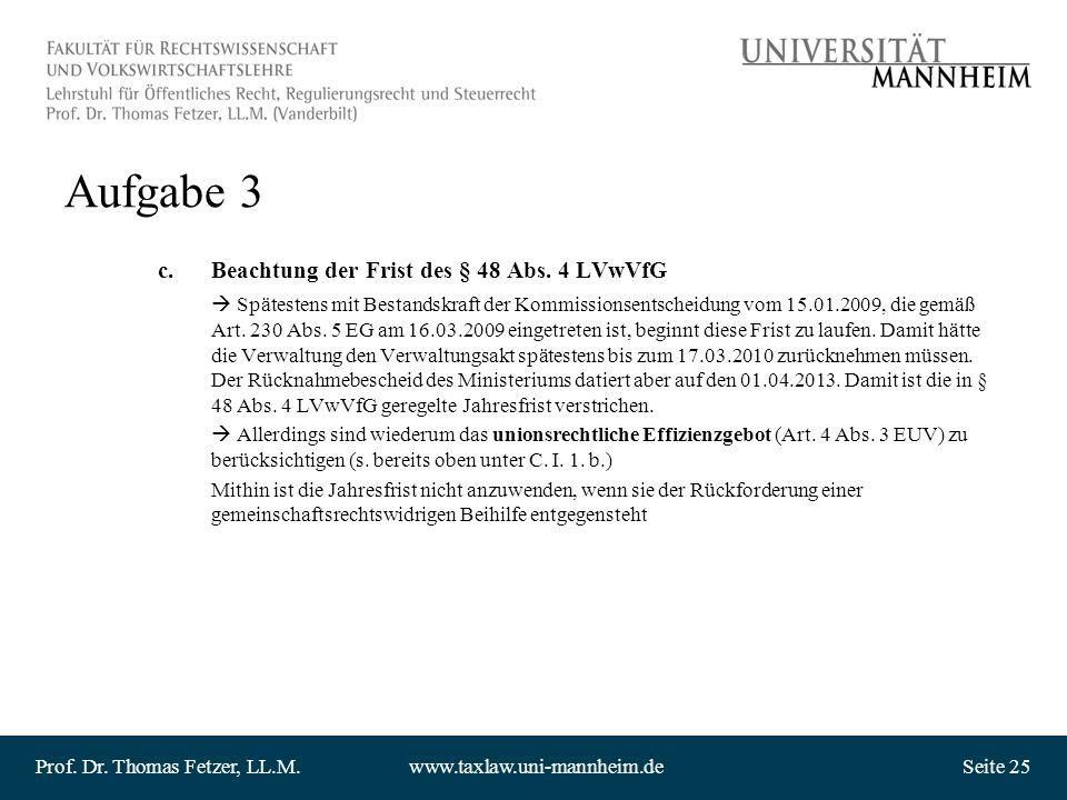 Prof. Dr. Thomas Fetzer, LL.M.www.taxlaw.uni-mannheim.deSeite 25 Aufgabe 3 c.Beachtung der Frist des § 48 Abs. 4 LVwVfG Spätestens mit Bestandskraft d