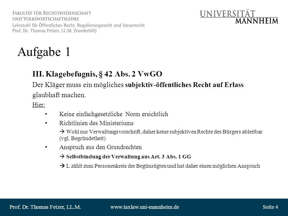 Prof. Dr. Thomas Fetzer, LL.M.www.taxlaw.uni-mannheim.deSeite 4 Aufgabe 1 III. Klagebefugnis, § 42 Abs. 2 VwGO Der Kläger muss ein mögliches subjektiv