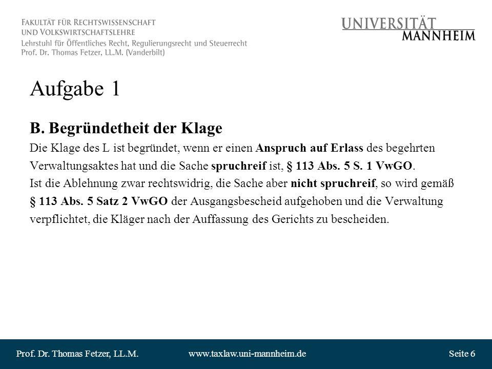 Prof. Dr. Thomas Fetzer, LL.M.www.taxlaw.uni-mannheim.deSeite 6 Aufgabe 1 B. Begründetheit der Klage Die Klage des L ist begründet, wenn er einen Ansp